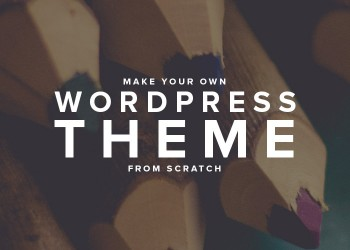 Make Your Own WordPress Theme